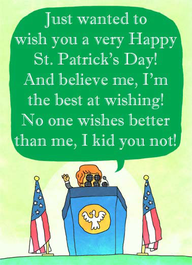 Huge Wishes (SPD) Funny St. Patrick's Day Card  President talks about how good he is at wishing on st. Patrick's day. | united states usa president green wish wishes luck lucky flag america white house oval office Irish wishing best republican democrat (Guess we know who kisses the blarney stone every year.)